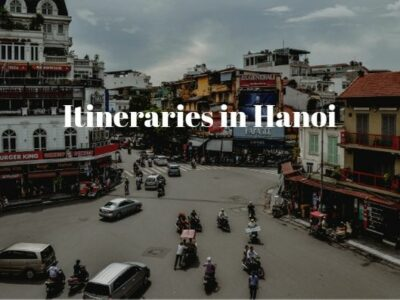 1-day to 3-day Itineraries in Hanoi to Make the Most Out of Your Visit