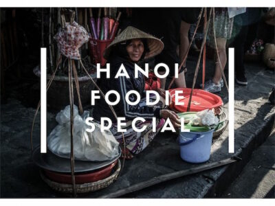 Complete Hanoi Food Guide for Foodies: Top Must Try & Exotic Dishes